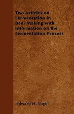 Two Articles on Fermentation in Beer Making with Information on the Fermentation Process