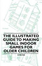 The Illustrated Guide to Making Small Indoor Games for Older Children