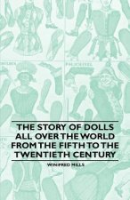 The Story of Dolls all over the World from the Fifth to the Twentieth Century