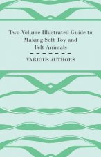 Two Volume Illustrated Guide to Making Soft Toy and Felt Animals
