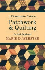 A Photographic Guide to Patchwork and Quilting in Old England