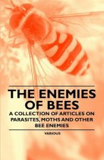 The Enemies of Bees - A Collection of Articles on Parasites, Moths and Other Bee Enemies