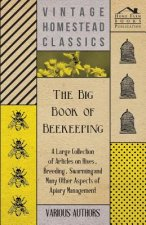 The Big Book of Beekeeping - A Large Collection of Articles on Hives, Breeding, Swarming and Many Other Aspects of Apiary Management