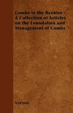 Combs in the Beehive - A Collection of Articles on the Foundation and Management of Combs
