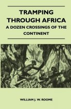 Tramping Through Africa - A Dozen Crossings of the Continent