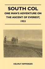 South Col - One Man's Adventure on the Ascent of Everest, 1953