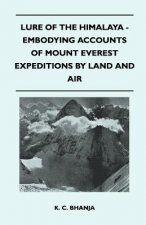 Lure of the Himalaya - Embodying Accounts of Mount Everest Expeditions By Land and Air