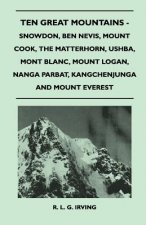 Ten Great Mountains - Snowdon, Ben Nevis, Mount Cook, The Matterhorn, Ushba, Mont Blanc, Mount Logan, Nanga Parbat, Kangchenjunga and Mount Everest