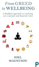 From Greed to Well Being: A Buddhist Approach Toward Resolving Our Economic and Financial Crises
