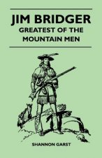 Jim Bridger - Greatest of the Mountain Men