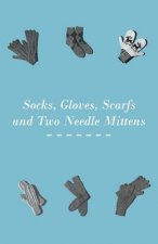 Socks, Gloves, Scarfs and Two Needle Mittens