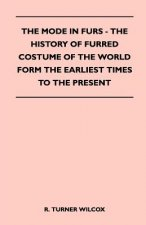 The Mode in Furs - The History of Furred Costume of the World Form the Earliest Times to the Present