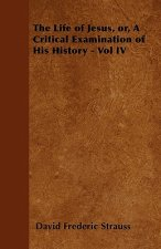 The Life of Jesus, or, A Critical Examination of His History - Vol IV