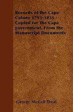 Records of the Cape Colony 1793-1831 - Copied for the Cape government, From the Manuscript Documents