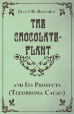 The Chocolate Plant, Theobroma Cacao and Its Products