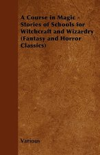 A Course in Magic - Stories of Schools for Witchcraft and Wizardry (Fantasy and Horror Classics)