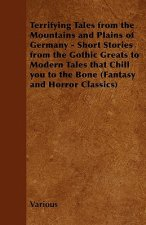 Terrifying Tales from the Mountains and Plains of Germany - Short Stories from the Gothic Greats to Modern Tales That Chill You to the Bone (Fantasy a