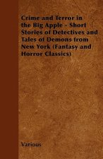 Crime and Terror in the Big Apple - Short Stories of Detectives and Tales of Demons from New York (Fantasy and Horror Classics)