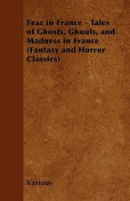 Fear in France - Tales of Ghosts, Ghouls, and Madness in France (Fantasy and Horror Classics)