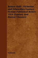 Before Hell - Victorian and Edwardian Fantasy Fiction Published Before 1914 (Fantasy and Horror Classics)