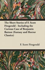 The Short Stories of F. Scott Fitzgerald - Including the Curious Case of Benjamin Button (Fantasy and Horror Classics)