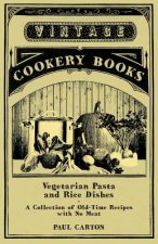 Vegetarian Pasta and Rice Dishes - A Collection of Old-Time Recipes with No Meat