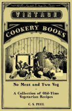 No Meat and Two Veg - A Collection of Old-Time Vegetarian Recipes