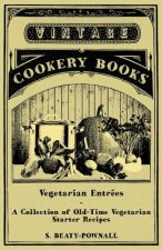 Vegetarian Entrees - A Collection of Old-Time Vegetarian Starter Recipes
