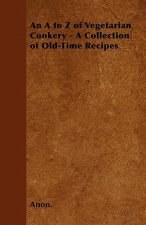An A to Z of Vegetarian Cookery - A Collection of Old-Time Recipes
