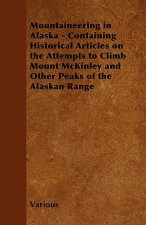 Mountaineering in Alaska - Containing Historical Articles on the Attempts to Climb Mount McKinley and Other Peaks of the Alaskan Range