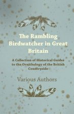 The Rambling Birdwatcher in Great Britain - A Collection of Historical Guides to the Ornithology of the British Countryside