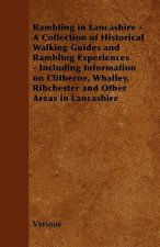 Rambling in Lancashire - A Collection of Historical Walking Guides and Rambling Experiences - Including Information on Clitheroe, Whalley, Ribchester