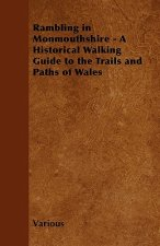 Rambling in Monmouthshire - A Historical Walking Guide to the Trails and Paths of Wales