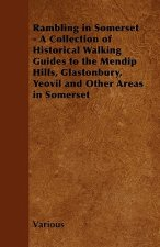 Rambling in Somerset - A Collection of Historical Walking Guides to the Mendip Hills, Glastonbury, Yeovil and Other Areas in Somerset