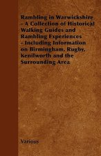 Rambling in Warwickshire - A Collection of Historical Walking Guides and Rambling Experiences - Including Information on Birmingham, Rugby, Kenilworth