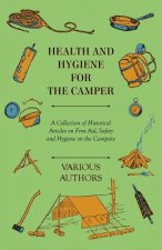 First Aid for the Camper - A Collection of Historical Camping Articles on How to Treat the Ill and Injured in the Wilderness