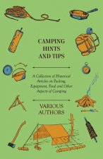 Camping Hints and Tips - A Collection of Historical Articles on Packing, Equipment, Food and Other Aspects of Camping