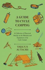 A Guide to Cycle Camping - A Collection of Historical Articles on the Methods and Equipment of the Cycle Camper