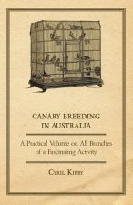 Canary Breeding in Australia - A Practical Volume on All Branches of a Fascinating Activity