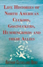Life Histories of North American Cuckoos, Goatsuckers, Hummingbirds and their Allies