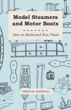 Model Steamers and Motor Boats - How to Build and Run Them