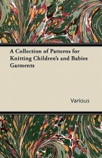 A Collection of Patterns for Knitting Children's and Babies Garments