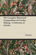 The Complete Illustrated Compendium of Crochet Making - A Selection of Articles