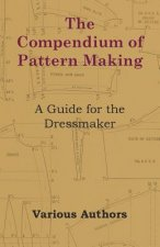 The Compendium of Pattern Making - A Guide for the Dressmaker