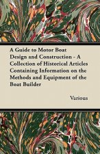 A Guide to Motor Boat Design and Construction - A Collection of Historical Articles Containing Information on the Methods and Equipment of the Boat Bu