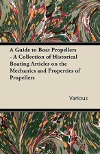 A Guide to Boat Propellers - A Collection of Historical Boating Articles on the Mechanics and Properties of Propellers