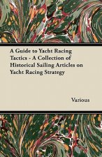 A Guide to Yacht Racing Tactics - A Collection of Historical Sailing Articles on Yacht Racing Strategy
