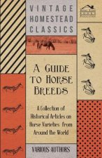 A Guide to Horse Breeds - A Collection of Historical Articles on Horse Varieties from Around the World