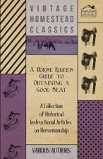 A Horse Rider's Guide to Obtaining a Good Seat - A Collection of Historical Instructional Articles on Horsemanship