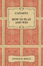 Canasta - How to Play and Win - Including the Official Rules and Pointers for Play